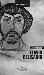 Flavio Belisario. Il generale di Giustiniano