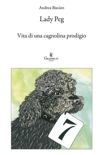 Lady Peg. Vita di una cagnolina prodigio - Andrea Biscàro,Francesca Lancisi - ebook