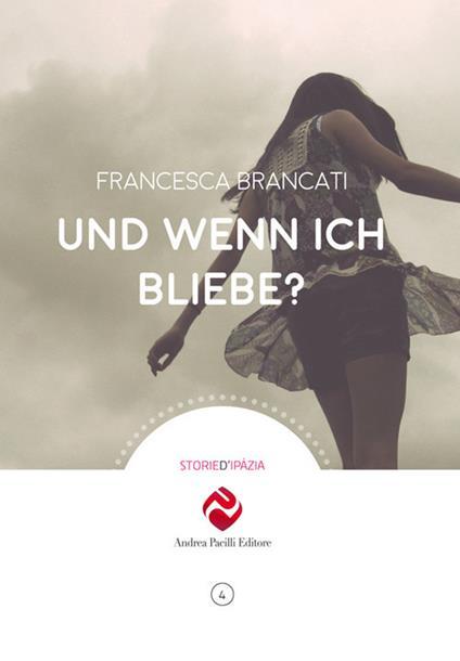 Und wenn ich bliebe? - Francesca Brancati - copertina