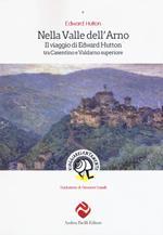Nella valle dell'Arno. Il viaggio di Edward Hutton tra Casentino e Valdarno superiore
