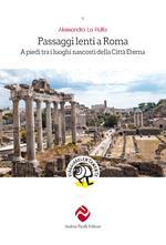 Passaggi lenti a Roma. A piedi tra i luoghi nascosti della Città Eterna