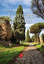 Il cammino di Roma. Ediz. illustrata