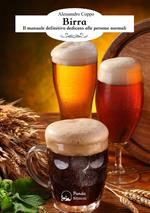 Birra. Il manuale definitivo dedicato alle persone normali