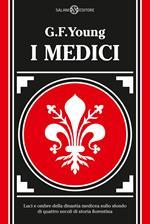 I Medici. Luci e ombre della dinastia medicea sullo sfondo di quattro secoli di storia fiorentina