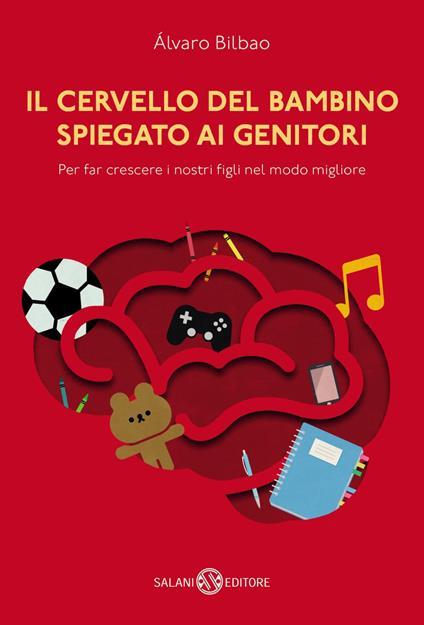 Il cervello del bambino spiegato ai genitori. Per far crescere i nostri figli nel modo migliore - Elena Rolla,Alvaro Bilbao - ebook