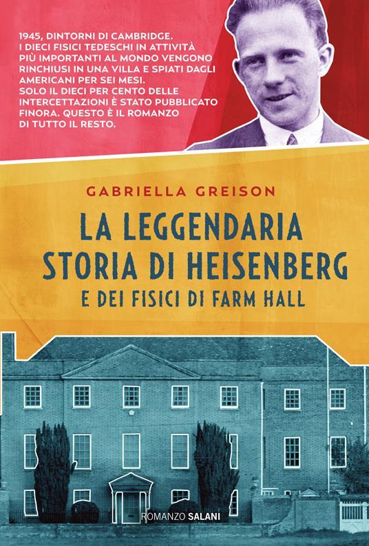 La leggendaria storia di Heisenberg e dei fisici di Farm Hall - Gabriella Greison - copertina