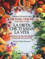 La dieta che ti salva la vita. 100 ricette per prevenire e curare le malattie