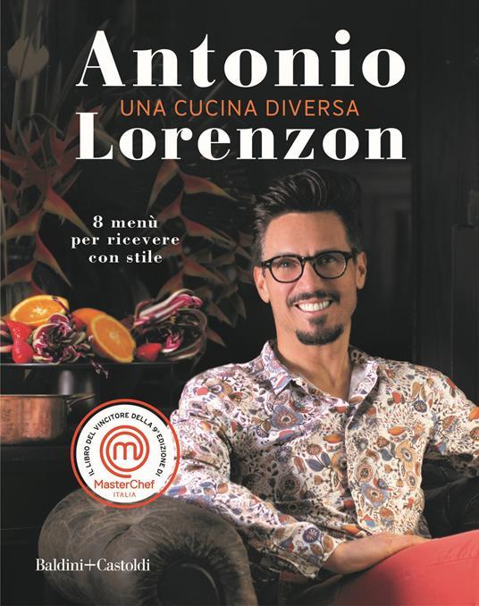 Una cucina diversa. 8 menù per ricevere con stile - Antonio Lorenzon - copertina