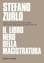 Il libro nero della magistratura. I peccati inconfessati delle toghe italiane nelle sentenze della Sezione disciplinare del CSM