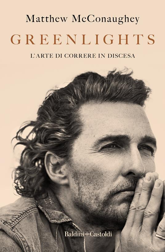 Greenlights. L'arte di correre in discesa - Matthew McConaughey - copertina