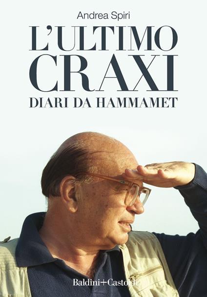 L' ultimo Craxi. Diari da Hammamet - Andrea Spiri - ebook