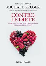 Contro le diete. Come evitare sacrifici, vivere sani e dimagrire lo stesso