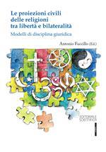 Le proiezioni civili delle religioni tra libertà e bilateralità. Modelli di disciplina giuridica