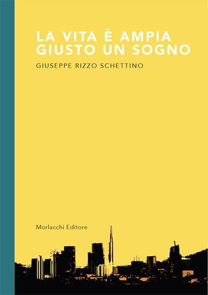 La vita è ampia giusto un sogno - Giuseppe Rizzo Schettino - copertina