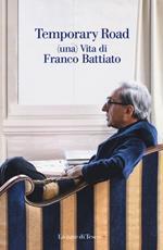 Temporary road. (Una) vita di Franco Battiato. Dialogo con Giuseppe Pollicelli. Con DVD video