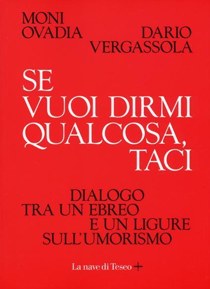 Se vuoi dirmi qualcosa, taci. Dialogo tra un ebreo e un ligure sull'umorismo - Moni Ovadia,Dario Vergassola - copertina