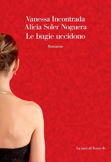 Le bugie uccidono - Vanessa Incontrada,Alicia Soler Noguera - ebook