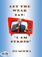 Let the weak say: «I am strong»
