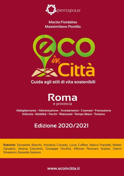 Eco in città Roma e provincia. Guida agli stili di vita sostenibili - Marzia Fiordaliso,Massimiliano Pontillo - copertina