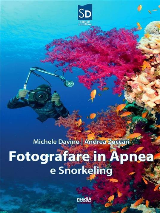 Fotografare in Apnea e Snorkeling - Michele Davino,Andrea Zuccari - ebook