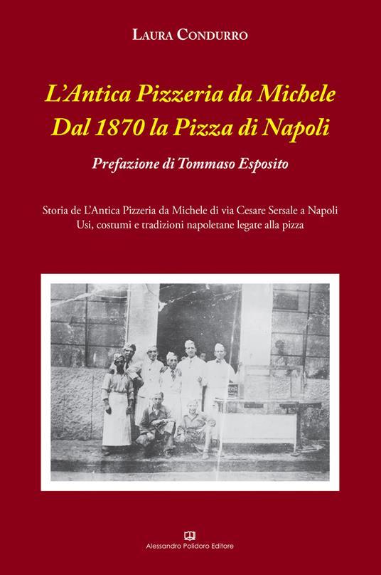 L' Antica Pizzeria da Michele. Dal 1870 la pizza di Napoli - Laura Condurro - copertina