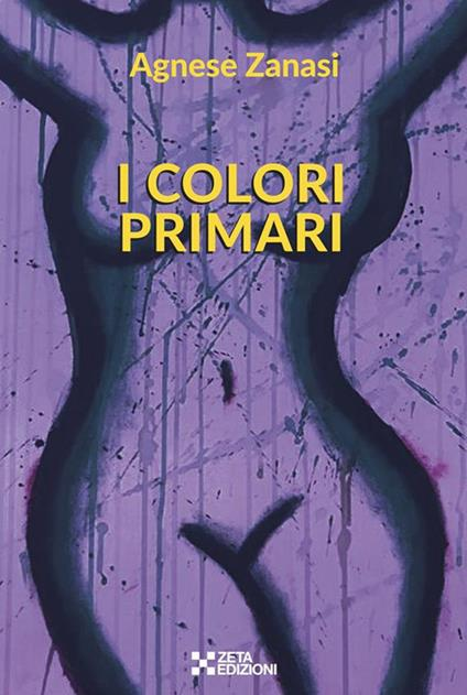 I colori primari - Agnese Zanasi - ebook