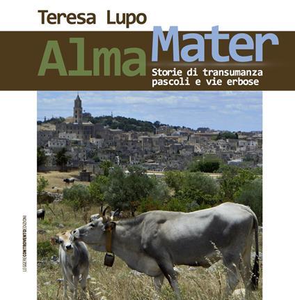 Alma Mater. Storie di transumanza, pascoli e vie erbose - Teresa Lupo - copertina