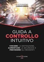 Guida a controllo intuitivo. Vincere la distrazione, aumentare la sicurezza e prevedere gli incidenti