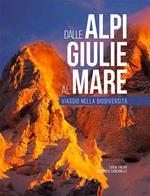 Dalle Alpi Giulie al mare. Viaggio nella biodiversità. Ediz. italiana e inglese