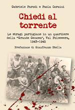 Chiedi al torrente. Le stragi partigiane in un quartiere della «Grande Genova», Val Polcevera, 1943-1945