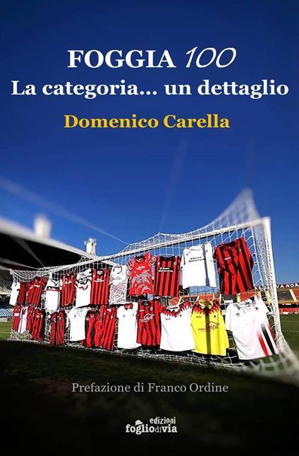Foggia 100. La categoria... un dettaglio - Domenico Carella - copertina