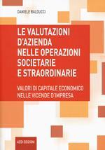 Le valutazioni d'azienda nelle operazioni societarie e straordinarie. Valori di capitale economico nelle vicende d'impresa