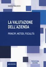 La valutazione dell'azienda. Principi, metodi, fiscalità