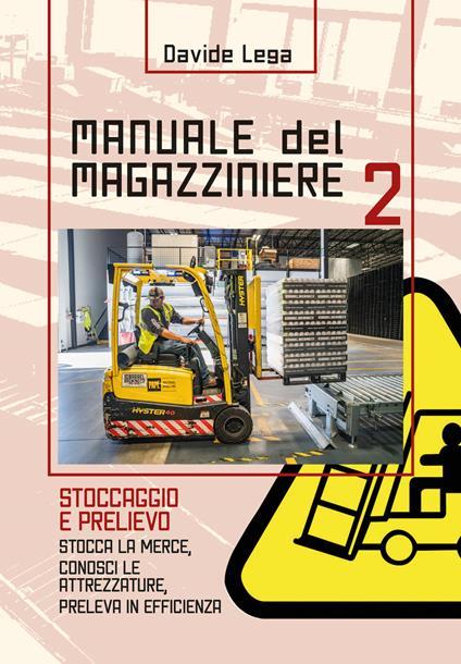 Manuale del magazziniere. Vol. 2: Stoccaggio e prelievo. - Davide Lega - copertina
