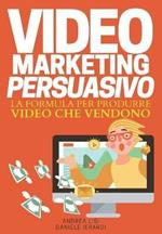 Video marketing persuasivo. La formula per produrre video che vendono