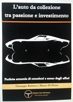 L' auto da collezione tra passione e investimento. Perfetta armonia di emozioni e senso degli affari