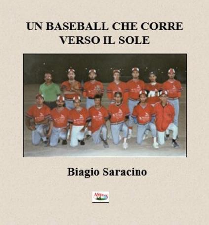 Un baseball che corre verso il sole. Storia del baseball avetranese - Biagio Saracino - copertina