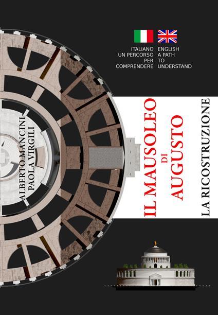 Il mausoleo di Augusto. La ricostruzione. Ediz. italiana e inglese - Alberto Mancini,Paola Virgili - copertina