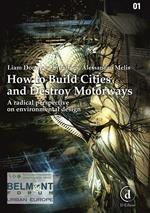How to build the cities and destroy the motorways. A radical perspective on environmental design