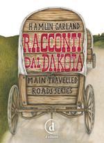 Racconti dal Dakota. Main-travelled roads series. Ediz. integrale