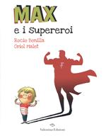 Max e i supereroi. Ediz. a colori
