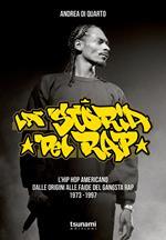 La storia del rap. L'hip hop americano dalle origini alle faide del gangsta rap 1973-1997