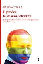 Il gender: la stesura definitiva. Tutto quello che ancora non sai sull'ideologia che farà di tuo figlio un gay. Nuova ediz.