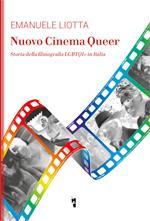 Nuovo cinema Queer. Storia della filmografia LGBTQI+ in Italia