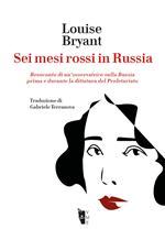 Sei mesi rossi in Russia. Resoconto di un'osservatrice sulla Russia prima e durante la dittatura del proletariato