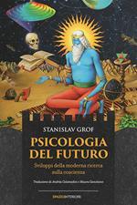 Psicologia del futuro. Sviluppi della moderna ricerca sulla coscienza