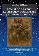 Leonardo da Vinci, l'alchimia spirituale, la vibrazione universale
