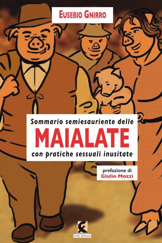 Maialate. Sommario semiesauriente delle maialate con pratiche sessuali inusistate - Eusebio Gnirro - copertina
