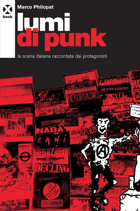 Lumi di punk. La scena italiana raccontata dai protagonisti - Marco Philopat - ebook