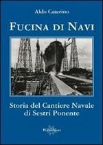 Fucina di navi. Storia del cantiere navale di Sestri Ponente